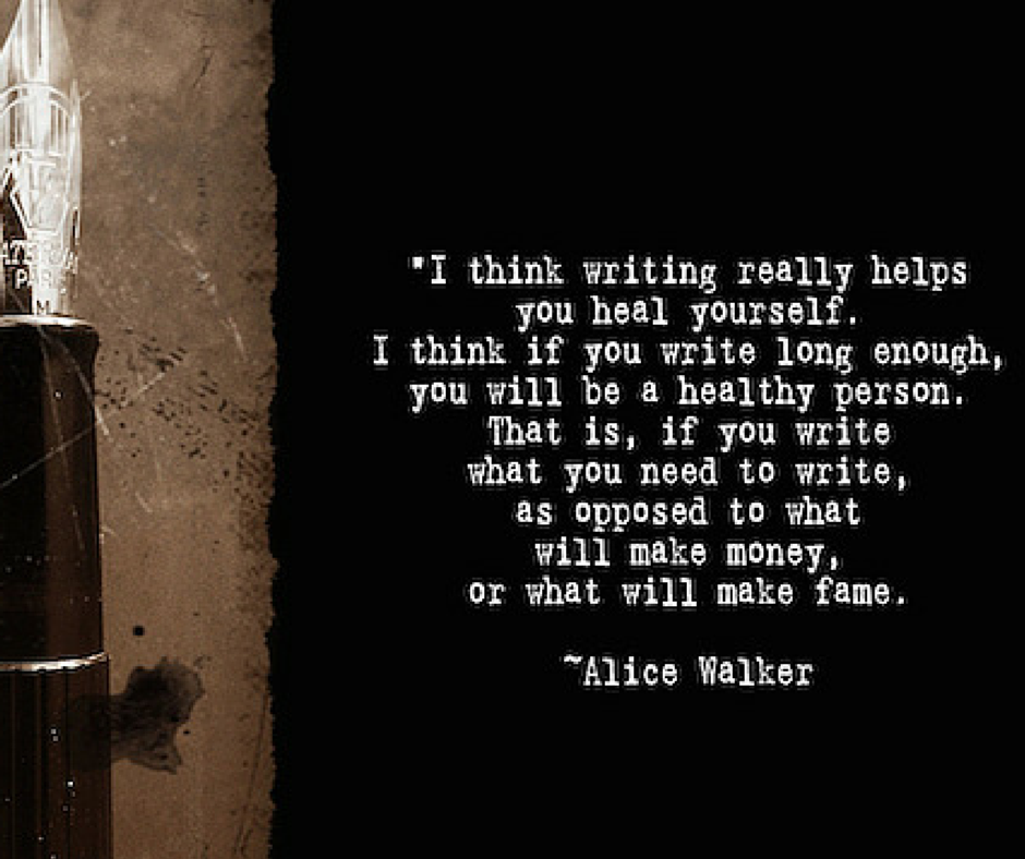 Writing heals if honest. Alice Walker